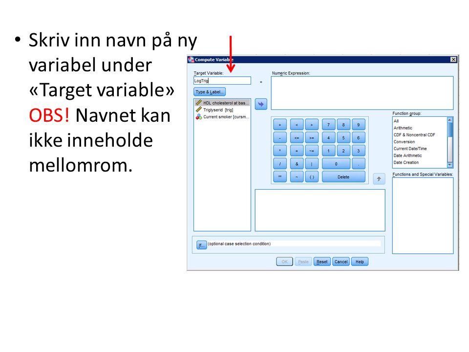 Skriv inn navn på ny variabel under «Target variable» OBS! Navnet kan ikke inneholde mellomrom.