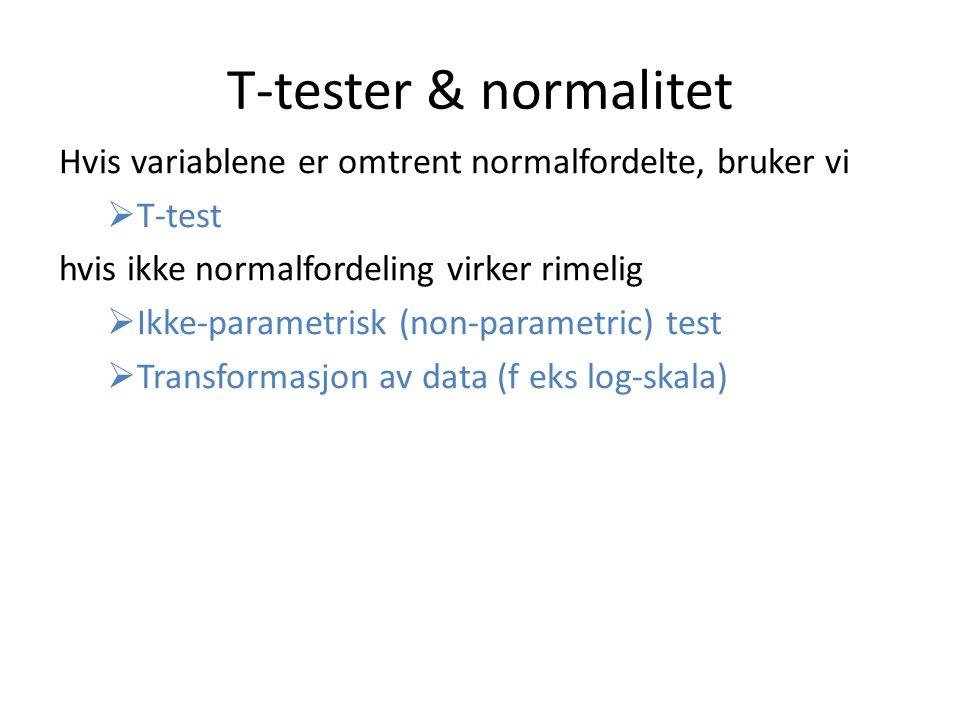 T-tester & normalitet Hvis variablene er omtrent normalfordelte, bruker vi  T-test hvis ikke normalfordeling virker rimelig  Ikke-parametrisk (non-p