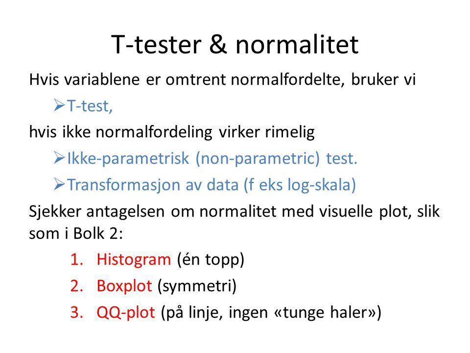 T-tester & normalitet Hvis variablene er omtrent normalfordelte, bruker vi  T-test, hvis ikke normalfordeling virker rimelig  Ikke-parametrisk (non-
