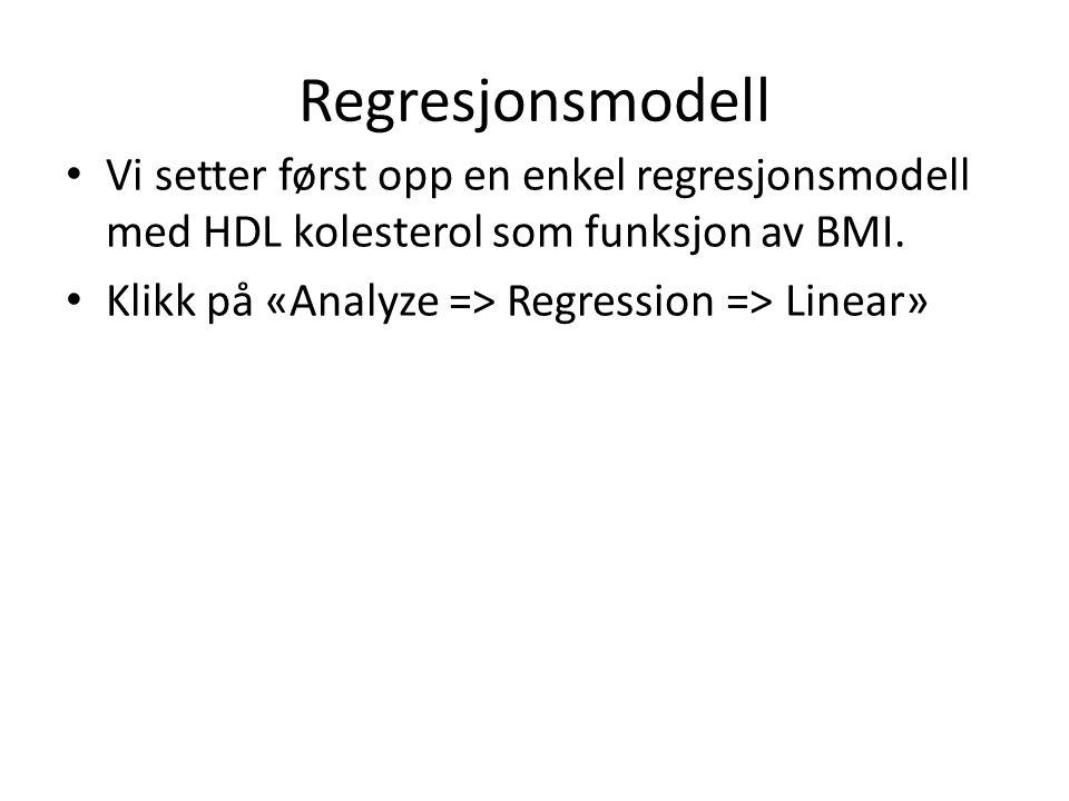 Regresjonsmodell Vi setter først opp en enkel regresjonsmodell med HDL kolesterol som funksjon av BMI. Klikk på «Analyze => Regression => Linear»