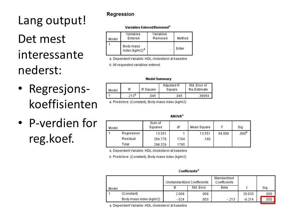 Lang output! Det mest interessante nederst: Regresjons- koeffisienten P-verdien for reg.koef.