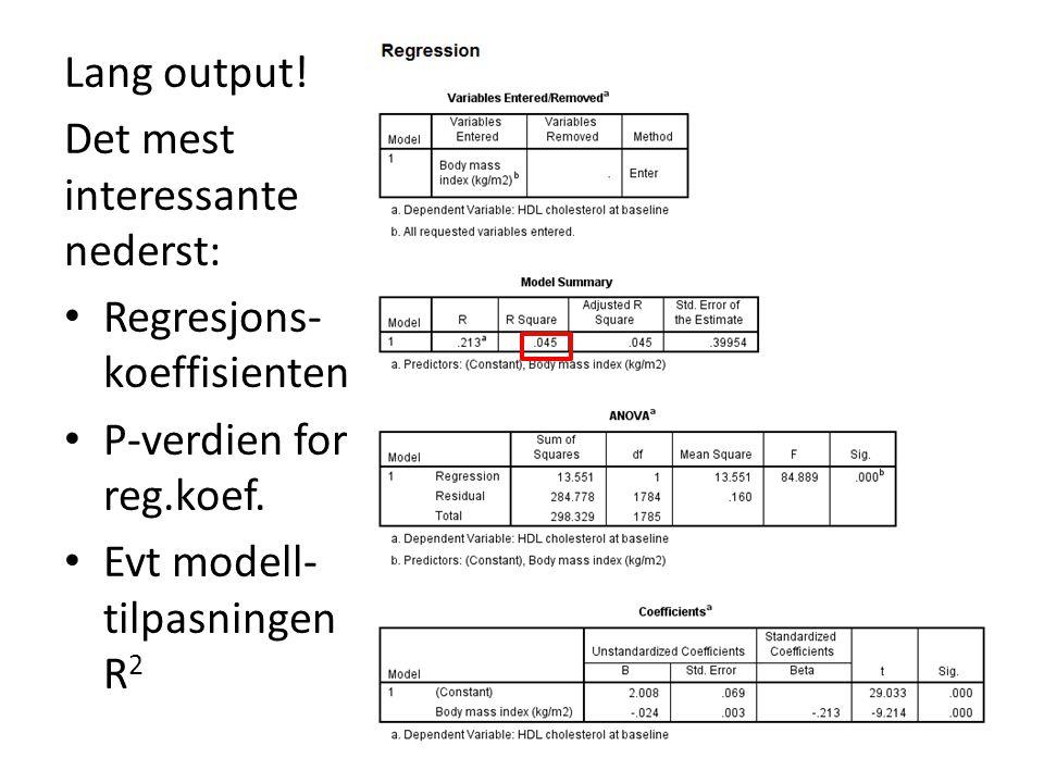 Lang output! Det mest interessante nederst: Regresjons- koeffisienten P-verdien for reg.koef. Evt modell- tilpasningen R 2