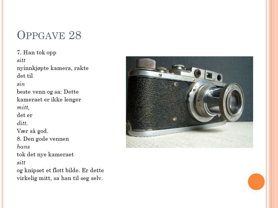 O PPGAVE 28 7. Han tok opp sitt nyinnkjøpte kamera, rakte det til sin beste venn og sa: Dette kameraet er ikke lenger mitt, det er ditt. Vær så god. 8