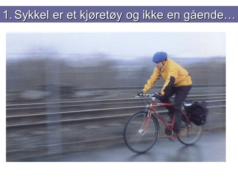 1.Sykkel er et kjøretøy og ikke en gående…