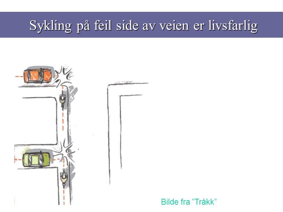 Sykling på feil side av veien er livsfarlig Sykling på feil side av veien er livsfarlig Bilde fra Tråkk