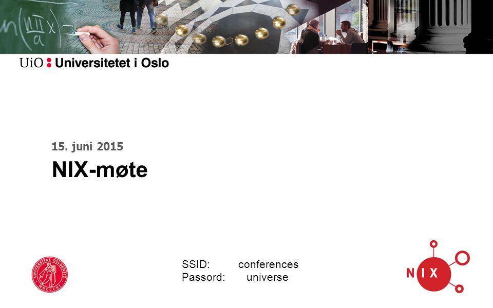 15. juni 2015 NIX-møte SSID: conferences Passord: universe