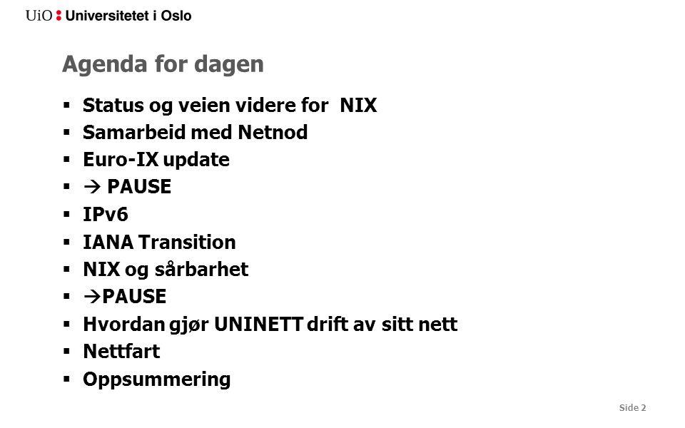 Agenda for dagen  Status og veien videre for NIX  Samarbeid med Netnod  Euro-IX update  PAUSE  IPv6  IANA Transition  NIX og sårbarhet  PAUSE  Hvordan gjør UNINETT drift av sitt nett  Nettfart  Oppsummering Side 2