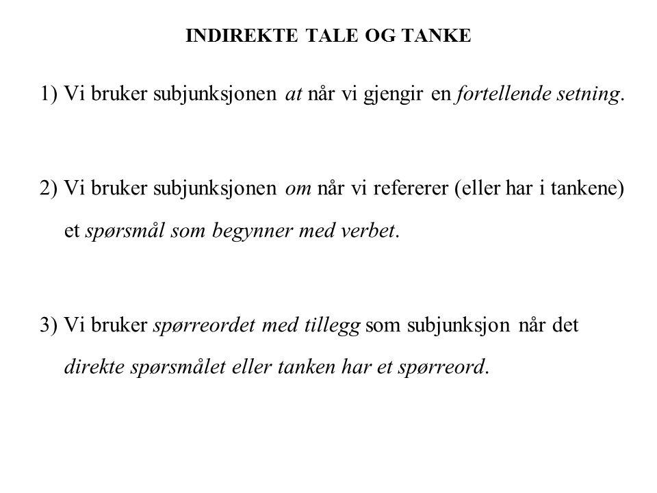 INDIREKTE TALE OG TANKE 1) Vi bruker subjunksjonen at når vi gjengir en fortellende setning.