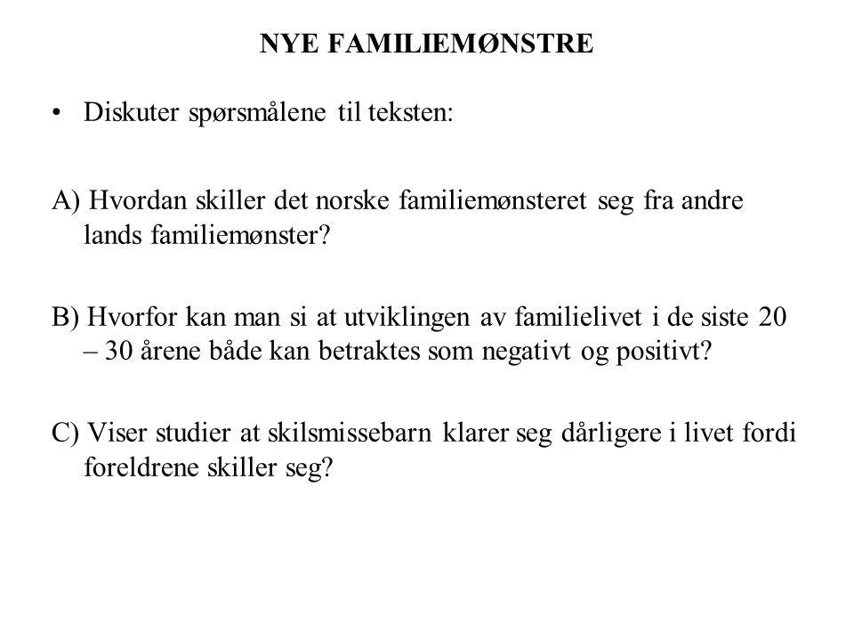 NYE FAMILIEMØNSTRE Diskuter spørsmålene til teksten: A) Hvordan skiller det norske familiemønsteret seg fra andre lands familiemønster.