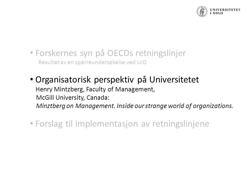 Forskernes syn på OECDs retningslinjer Resultat av en spørreundersøkelse ved UiO Organisatorisk perspektiv på Universitetet Henry Mintzberg, Faculty of Management, McGill University, Canada: Minztberg on Management.