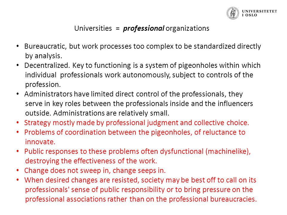 Universities = professional organizations Bureaucratic, but work processes too complex to be standardized directly by analysis. Decentralized. Key to