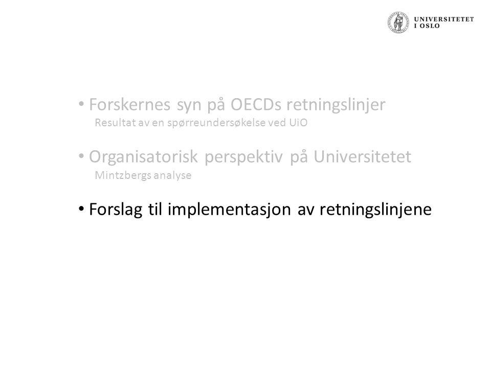 Forskernes syn på OECDs retningslinjer Resultat av en spørreundersøkelse ved UiO Organisatorisk perspektiv på Universitetet Mintzbergs analyse Forslag til implementasjon av retningslinjene
