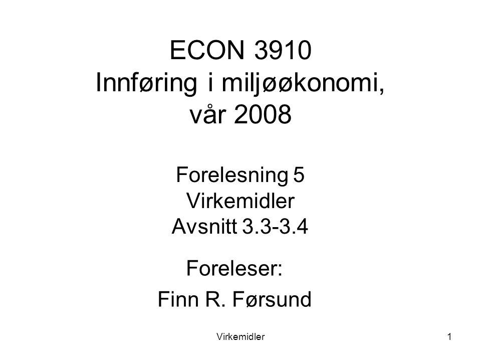 Virkemidler1 ECON 3910 Innføring i miljøøkonomi, vår 2008 Forelesning 5 Virkemidler Avsnitt 3.3-3.4 Foreleser: Finn R.