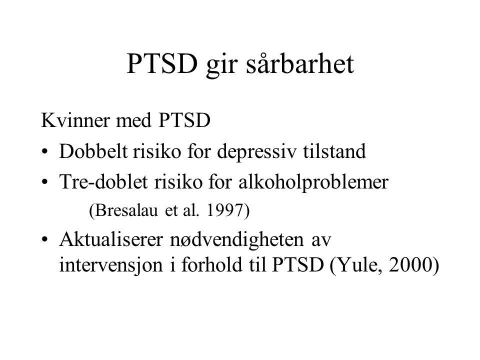 PTSD gir sårbarhet Kvinner med PTSD Dobbelt risiko for depressiv tilstand Tre-doblet risiko for alkoholproblemer (Bresalau et al. 1997) Aktualiserer n