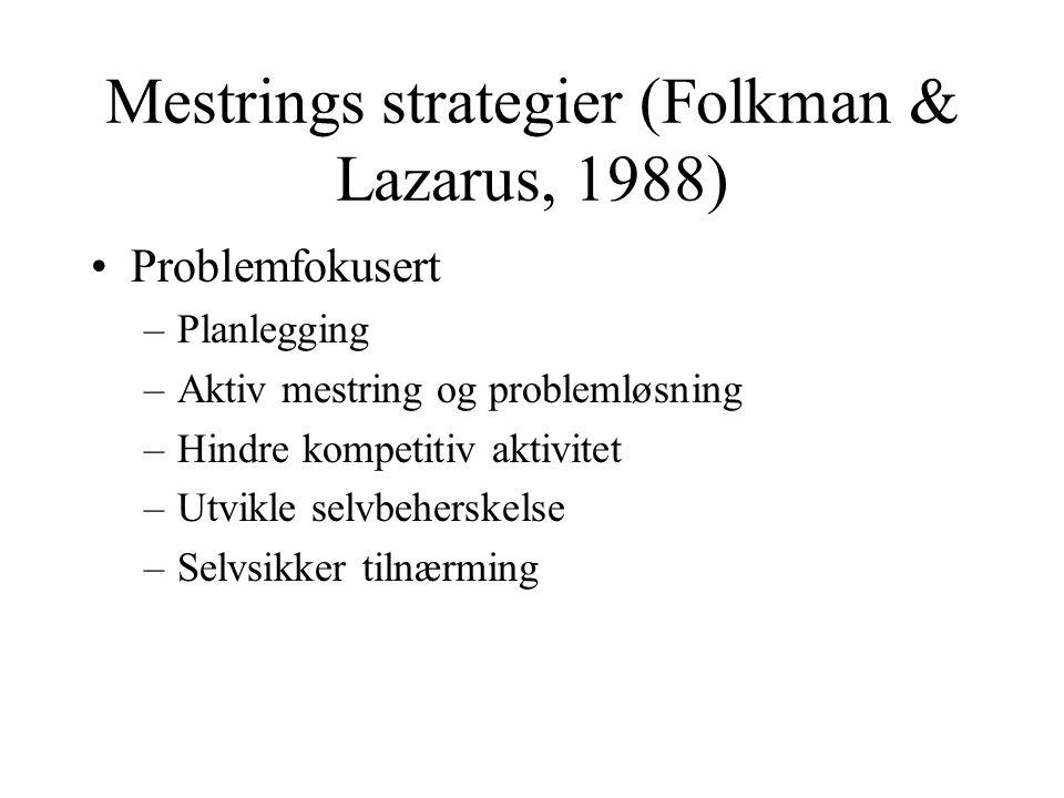 Mestrings strategier (Folkman & Lazarus, 1988) Problemfokusert –Planlegging –Aktiv mestring og problemløsning –Hindre kompetitiv aktivitet –Utvikle se