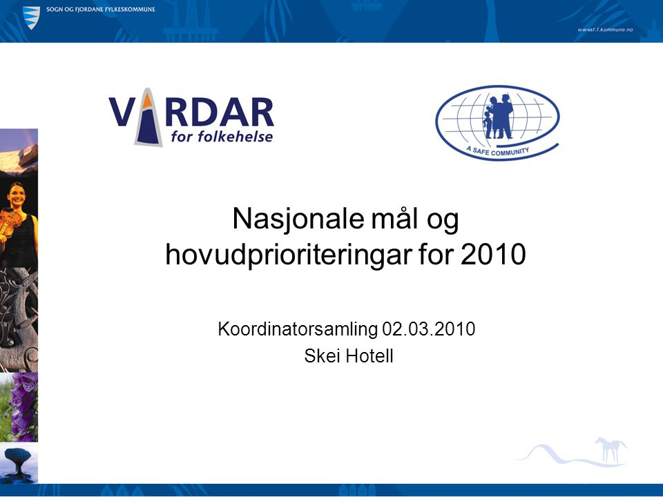 Nasjonale mål og hovudprioriteringar for 2010 Koordinatorsamling 02.03.2010 Skei Hotell