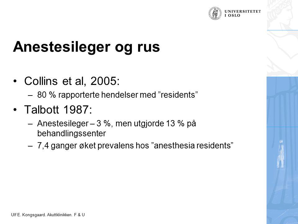Felt for signatur (enhet, navn og tittel) Anestesileger og rus Collins et al, 2005: –80 % rapporterte hendelser med residents Talbott 1987: –Anestesileger – 3 %, men utgjorde 13 % på behandlingssenter –7,4 ganger øket prevalens hos anesthesia residents Ulf E.
