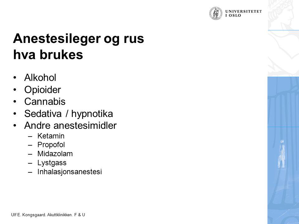 Felt for signatur (enhet, navn og tittel) Anestesileger og rus hva brukes Alkohol Opioider Cannabis Sedativa / hypnotika Andre anestesimidler –Ketamin –Propofol –Midazolam –Lystgass –Inhalasjonsanestesi Ulf E.