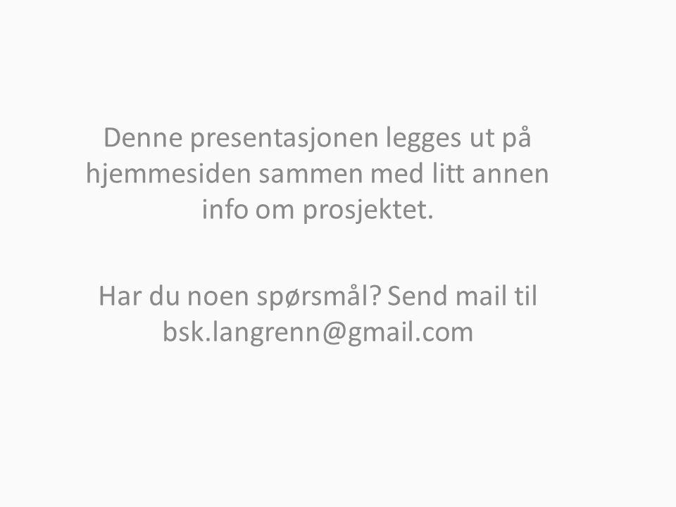 Denne presentasjonen legges ut på hjemmesiden sammen med litt annen info om prosjektet.