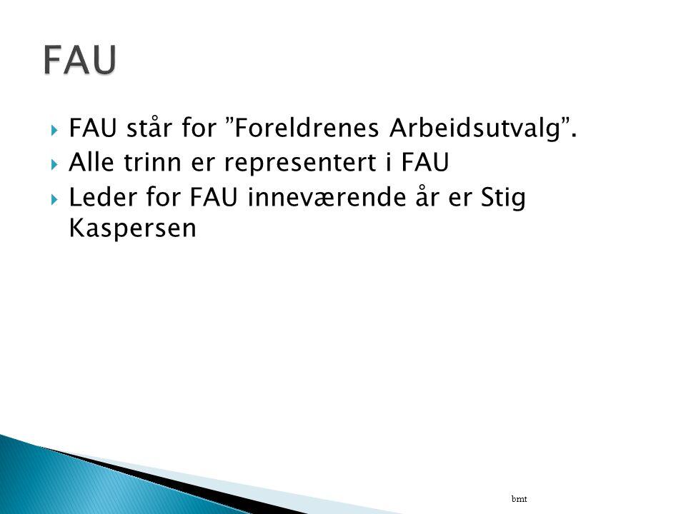 """ FAU står for """"Foreldrenes Arbeidsutvalg"""".  Alle trinn er representert i FAU  Leder for FAU inneværende år er Stig Kaspersen bmt"""