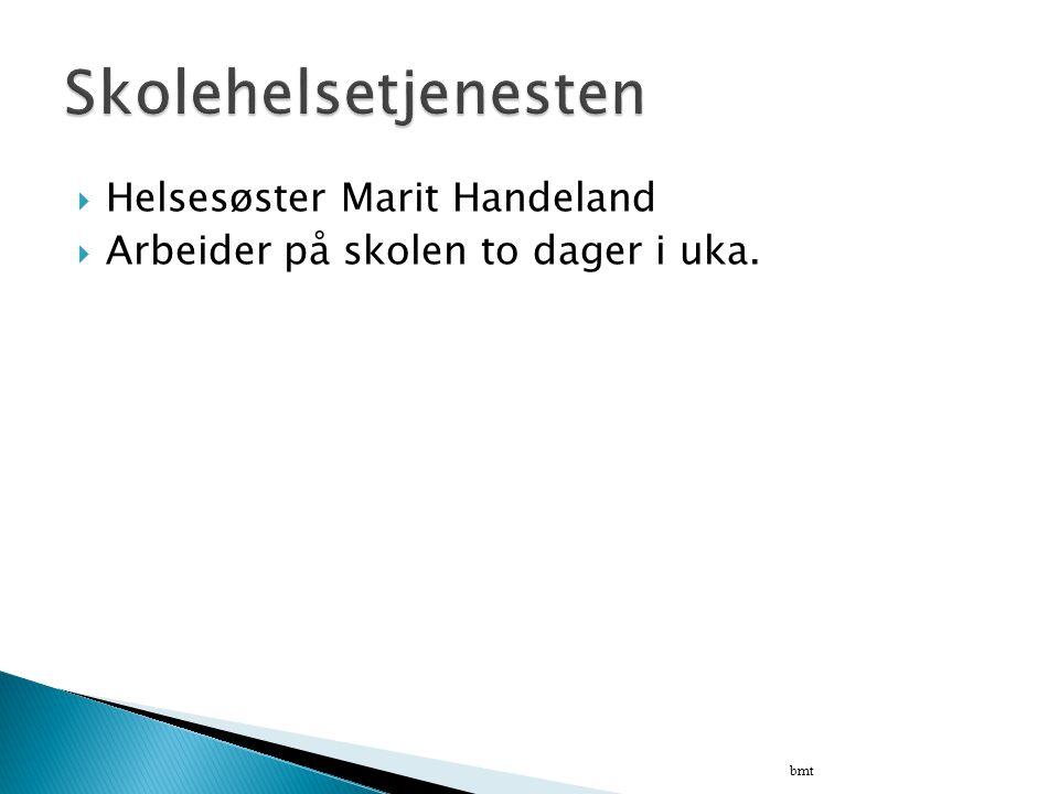  Helsesøster Marit Handeland  Arbeider på skolen to dager i uka. bmt