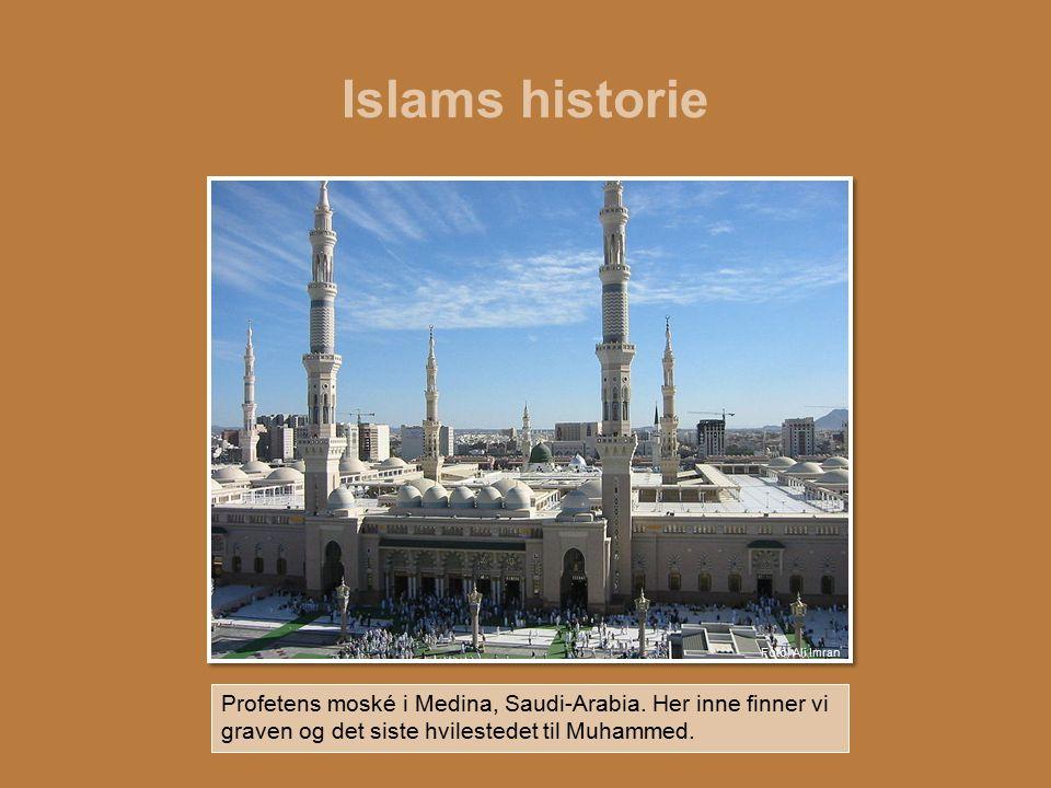 Islams historie Foto: Ali Imran Profetens moské i Medina, Saudi-Arabia. Her inne finner vi graven og det siste hvilestedet til Muhammed.