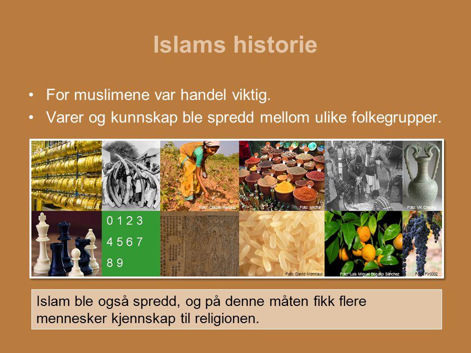 Islams historie For muslimene var handel viktig. Varer og kunnskap ble spredd mellom ulike folkegrupper. Islam ble også spredd, og på denne måten fikk