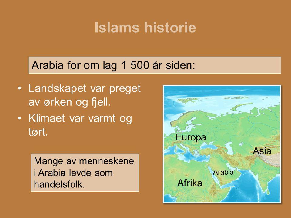 Islams historie Landskapet var preget av ørken og fjell. Klimaet var varmt og tørt. Mange av menneskene i Arabia levde som handelsfolk. Arabia Afrika