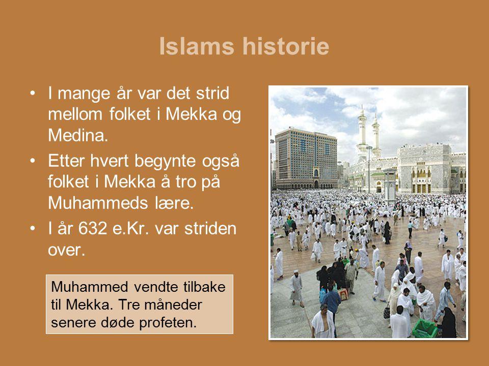 Islams historie I mange år var det strid mellom folket i Mekka og Medina. Etter hvert begynte også folket i Mekka å tro på Muhammeds lære. I år 632 e.