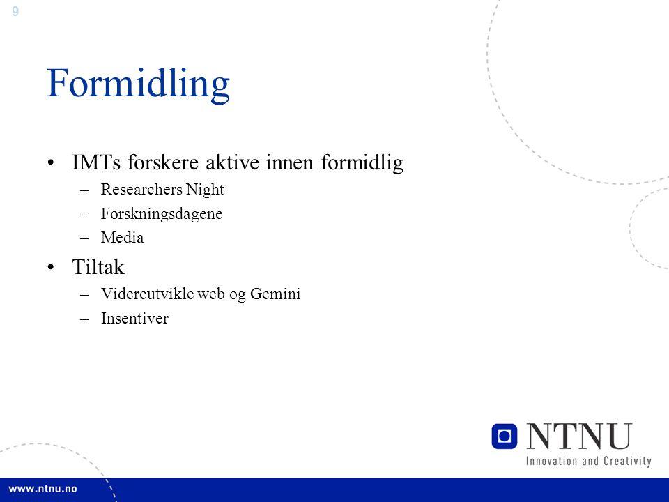 10 Nyskaping Flere av IMTs forskere har bidratt til flere gode ideer til NTNU TTO (patenter og nyetableringer) Tiltak –Insentiver –Fristillingsordninger
