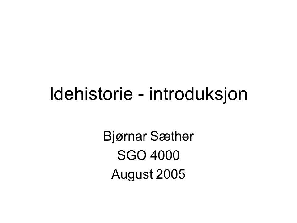 Idehistorie - introduksjon Bjørnar Sæther SGO 4000 August 2005