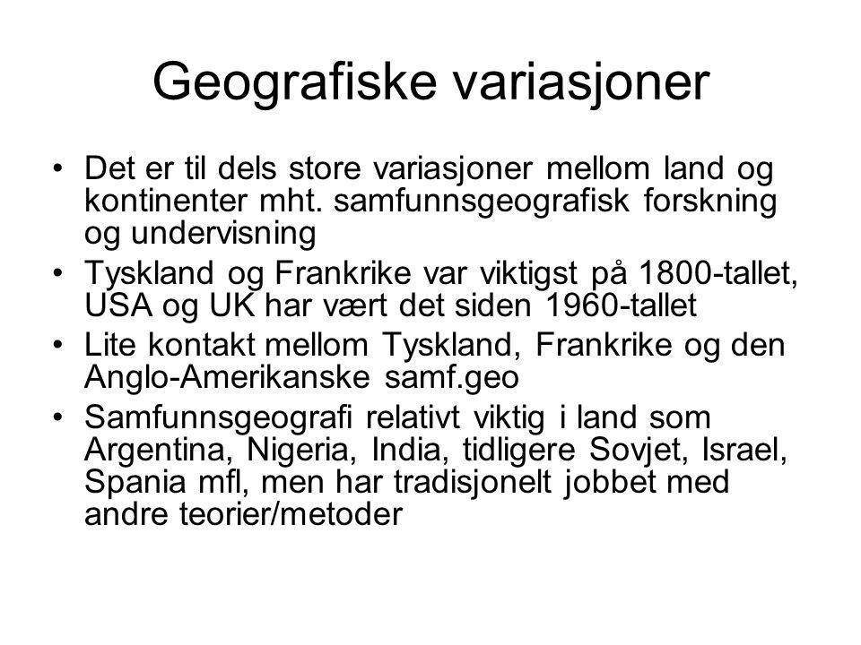 Geografiske variasjoner Det er til dels store variasjoner mellom land og kontinenter mht. samfunnsgeografisk forskning og undervisning Tyskland og Fra
