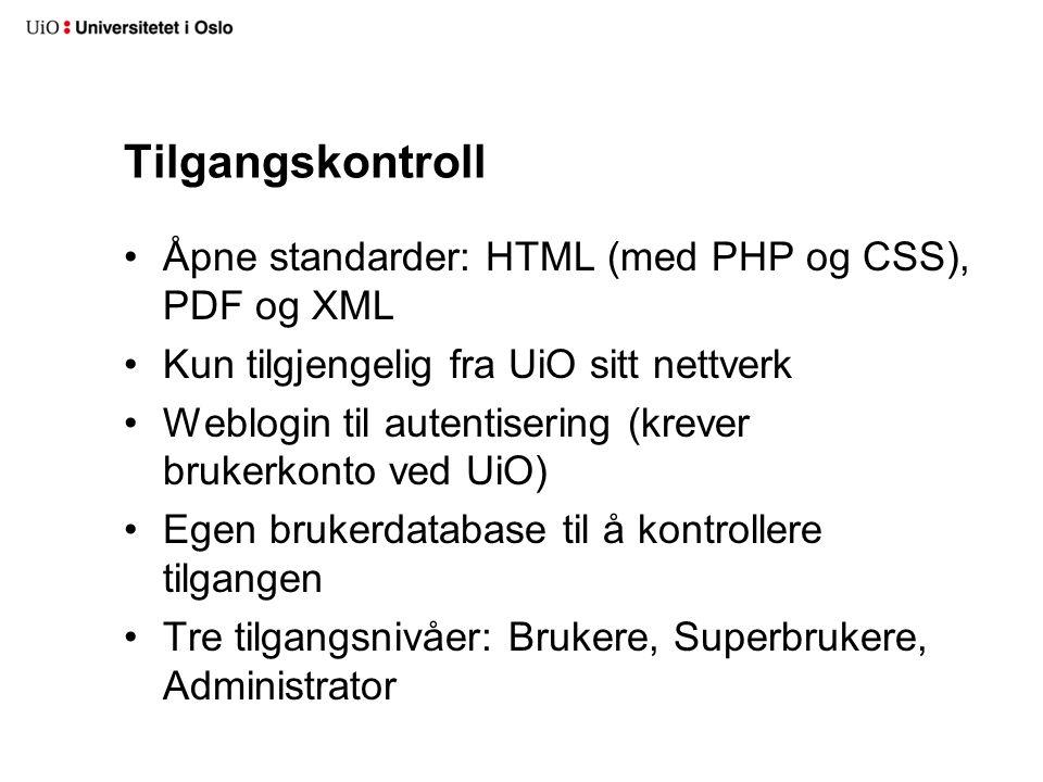 Tilgangskontroll Åpne standarder: HTML (med PHP og CSS), PDF og XML Kun tilgjengelig fra UiO sitt nettverk Weblogin til autentisering (krever brukerkonto ved UiO) Egen brukerdatabase til å kontrollere tilgangen Tre tilgangsnivåer: Brukere, Superbrukere, Administrator