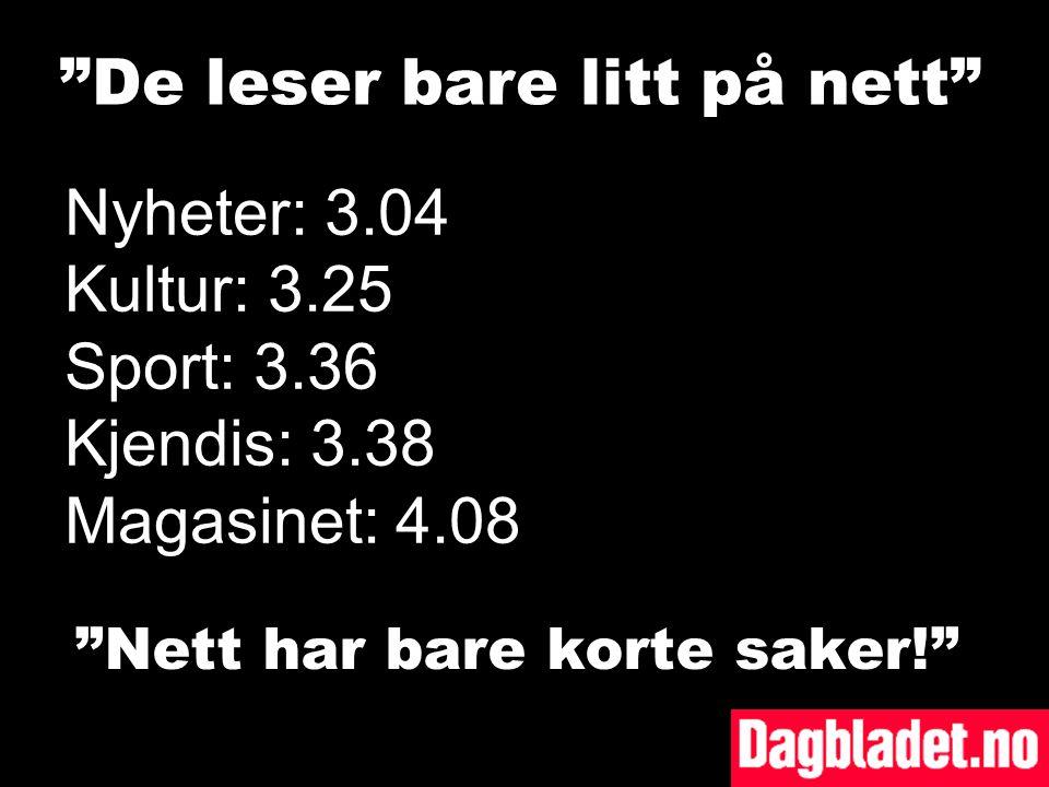 Nett har bare korte saker! De leser bare litt på nett Nyheter: 3.04 Kultur: 3.25 Sport: 3.36 Kjendis: 3.38 Magasinet: 4.08
