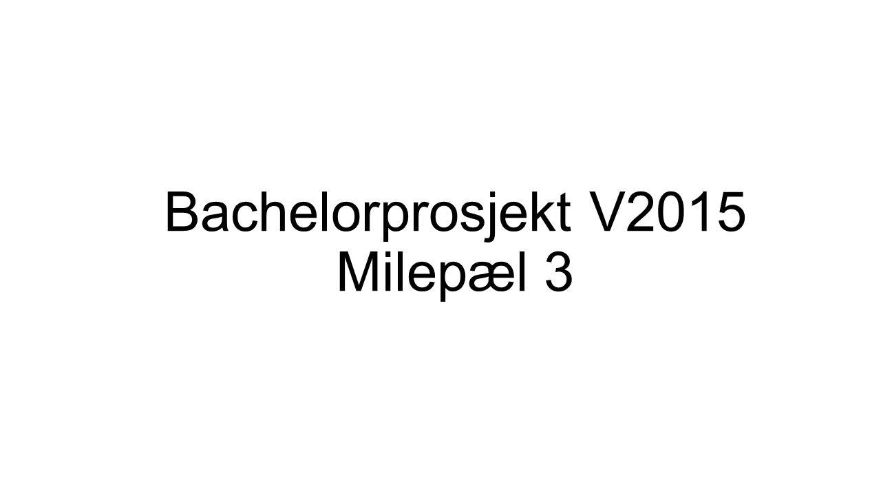 Bachelorprosjekt V2015 Milepæl 3
