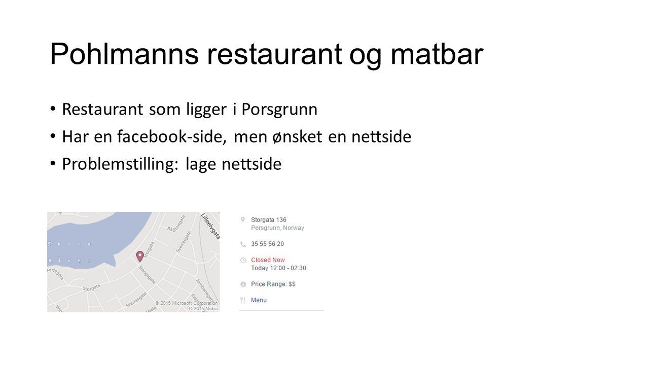 Pohlmanns restaurant og matbar Restaurant som ligger i Porsgrunn Har en facebook-side, men ønsket en nettside Problemstilling: lage nettside