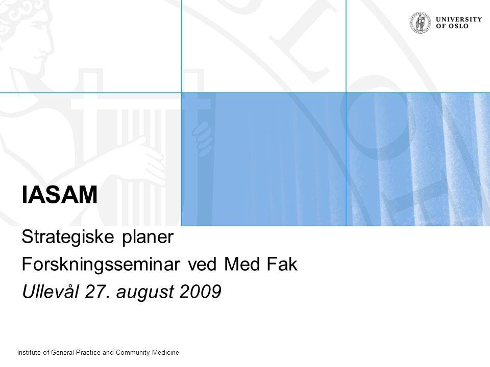 Institute of General Practice and Community Medicine IASAM Strategiske planer Forskningsseminar ved Med Fak Ullevål 27.