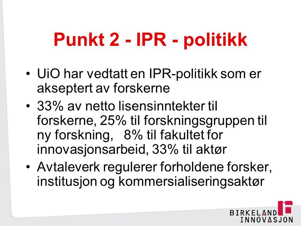 Punkt 2 - IPR - politikk UiO har vedtatt en IPR-politikk som er akseptert av forskerne 33% av netto lisensinntekter til forskerne, 25% til forskningsgruppen til ny forskning, 8% til fakultet for innovasjonsarbeid, 33% til aktør Avtaleverk regulerer forholdene forsker, institusjon og kommersialiseringsaktør