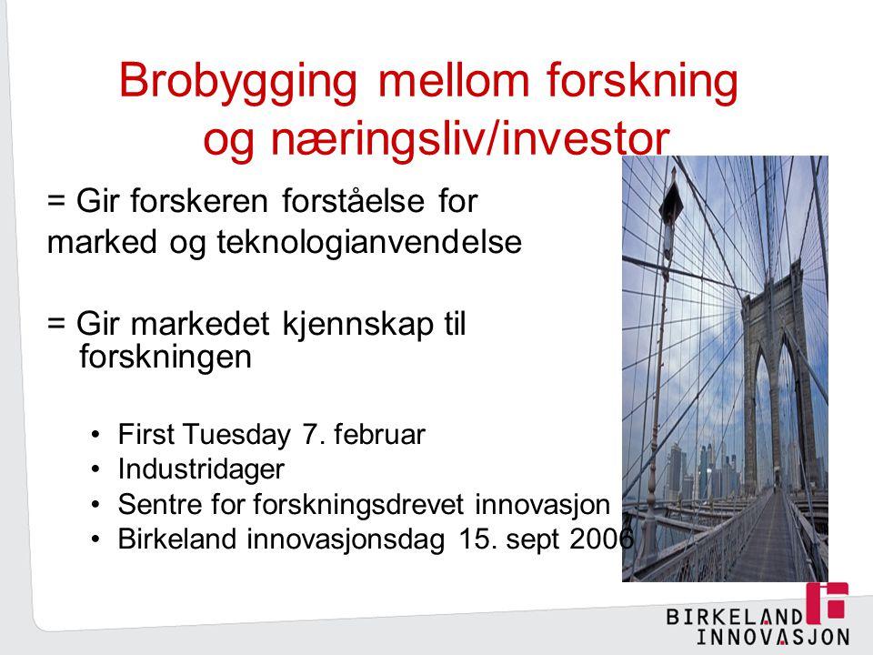 Brobygging mellom forskning og næringsliv/investor = Gir forskeren forståelse for marked og teknologianvendelse = Gir markedet kjennskap til forskningen First Tuesday 7.