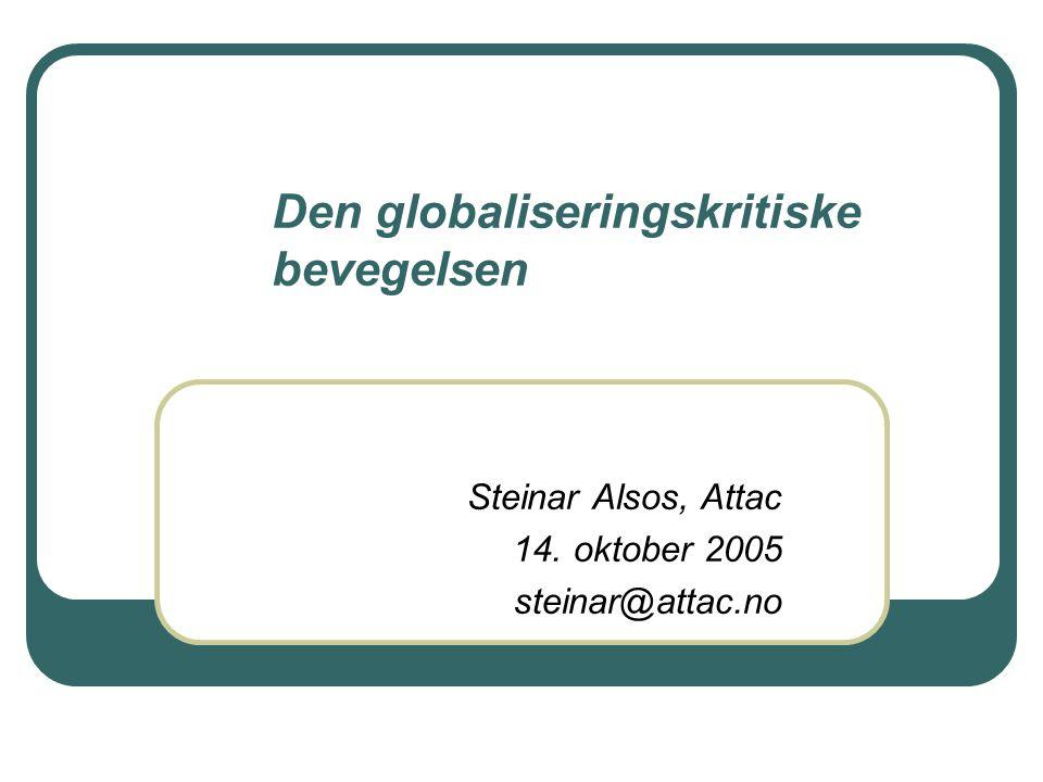 Den globaliseringskritiske bevegelsen Steinar Alsos, Attac 14. oktober 2005 steinar@attac.no