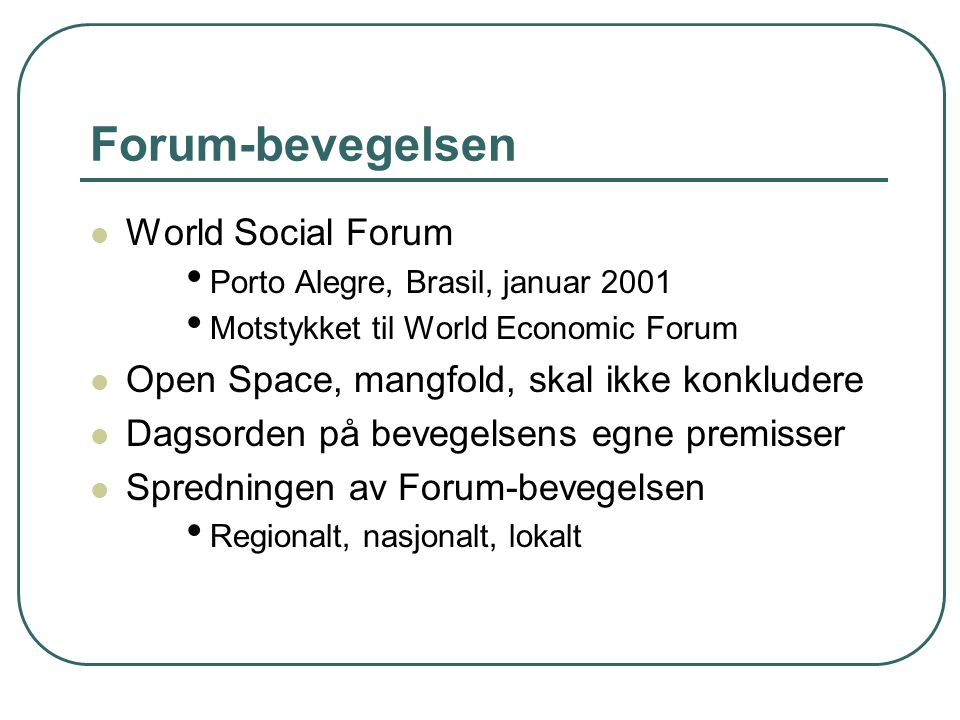 Forum-bevegelsen World Social Forum Porto Alegre, Brasil, januar 2001 Motstykket til World Economic Forum Open Space, mangfold, skal ikke konkludere D