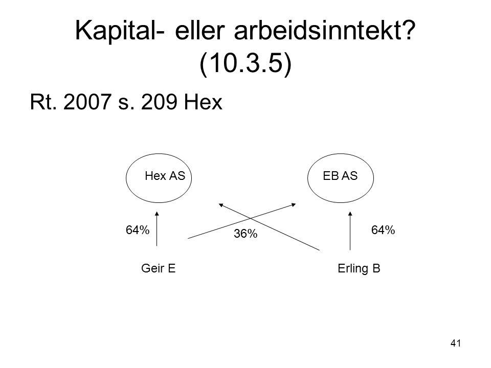 41 Kapital- eller arbeidsinntekt? (10.3.5) Rt. 2007 s. 209 Hex Hex ASEB AS Geir EErling B 64% 36%