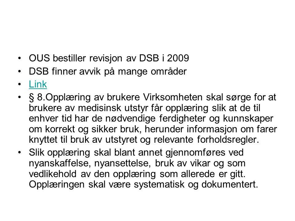 OUS bestiller revisjon av DSB i 2009 DSB finner avvik på mange områder Link § 8.Opplæring av brukere Virksomheten skal sørge for at brukere av medisin
