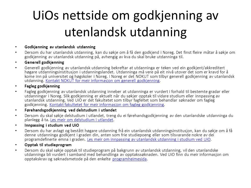 UiOs nettside om godkjenning av utenlandsk utdanning Godkjenning av utanlandsk utdanning Dersom du har utanlandsk utdanning, kan du søkje om å få den godkjend i Noreg.