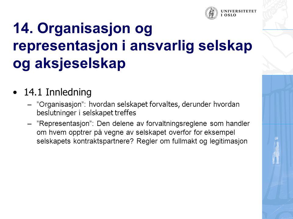 """14. Organisasjon og representasjon i ansvarlig selskap og aksjeselskap 14.1 Innledning –""""Organisasjon"""": hvordan selskapet forvaltes, derunder hvordan"""
