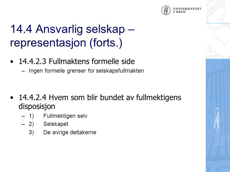 14.4 Ansvarlig selskap – representasjon (forts.) 14.4.2.3 Fullmaktens formelle side –Ingen formelle grenser for selskapsfullmakten 14.4.2.4 Hvem som blir bundet av fullmektigens disposisjon – 1) Fullmektigen selv – 2) Selskapet 3) De øvrige deltakerne