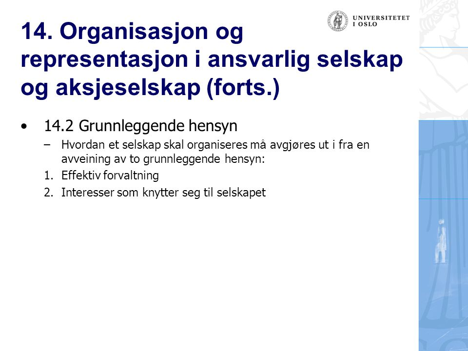 14. Organisasjon og representasjon i ansvarlig selskap og aksjeselskap (forts.) 14.2 Grunnleggende hensyn –Hvordan et selskap skal organiseres m å avg