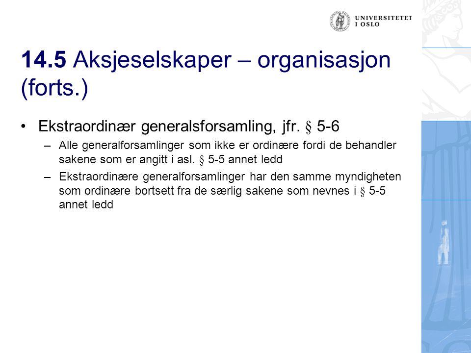 14.5 Aksjeselskaper – organisasjon (forts.) Ekstraordinær generalsforsamling, jfr.