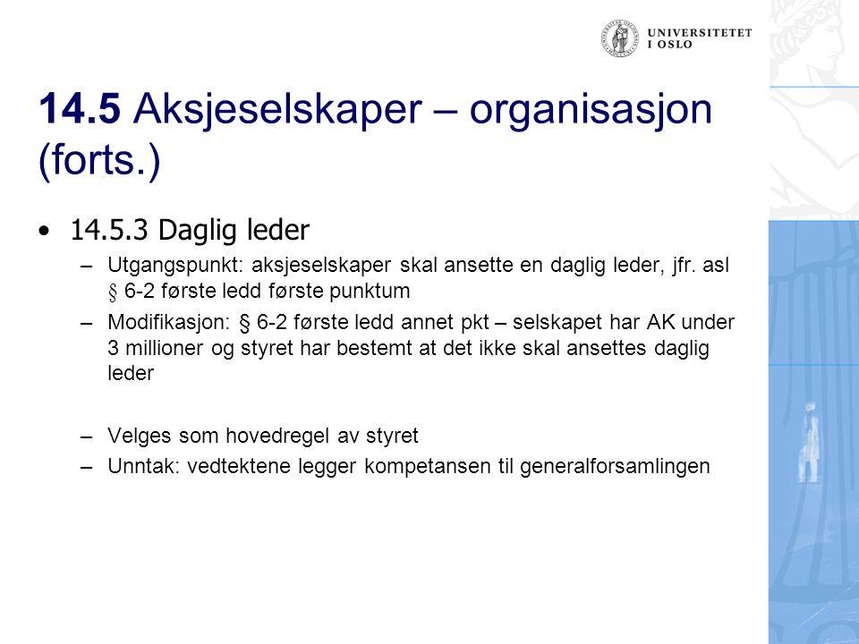 14.5 Aksjeselskaper – organisasjon (forts.) 14.5.3 Daglig leder – Utgangspunkt: aksjeselskaper skal ansette en daglig leder, jfr.