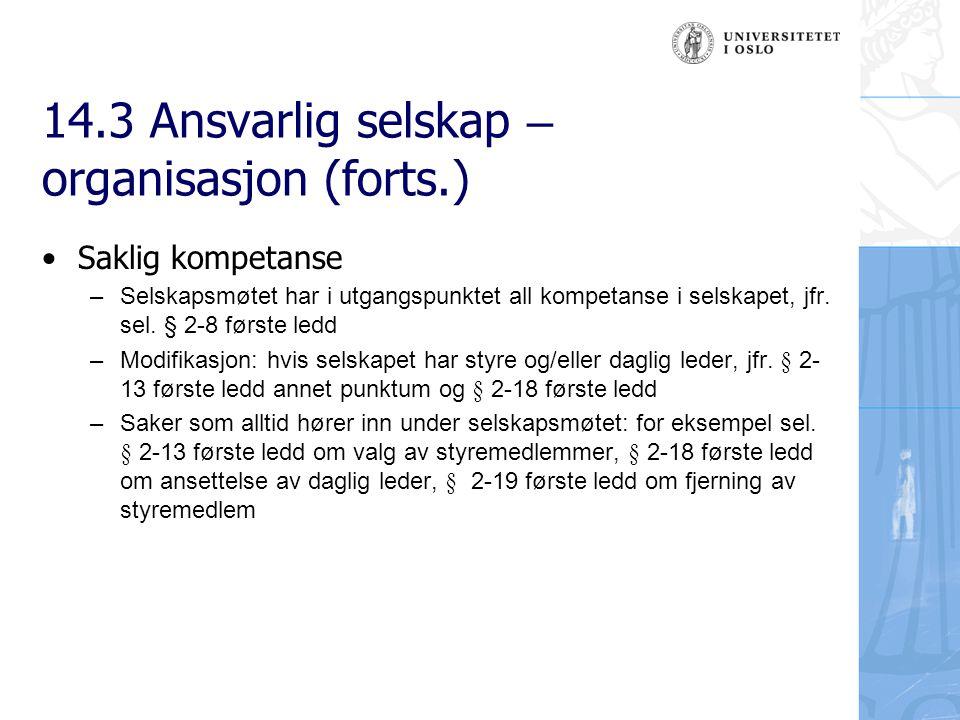 14.3 Ansvarlig selskap – organisasjon (forts.) Saklig kompetanse – Selskapsmøtet har i utgangspunktet all kompetanse i selskapet, jfr.